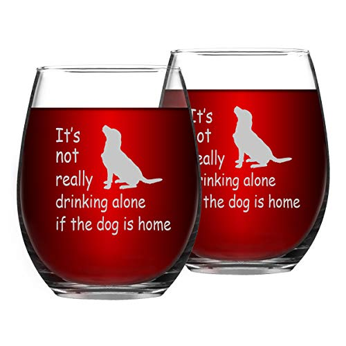 Its Not Really Drinking Alone If The Dog Is Home Funny Stemless Wine Glass. Funny Glass for Dog Lovers Dog Mom Pet Lover Dog Owner, 15 Oz, Set of 2