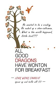 All Good Dragons Have Wonton for Breakfast by [Charlie Long Wong]