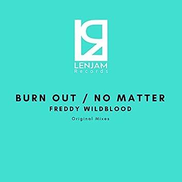 Burn Out / No Matter