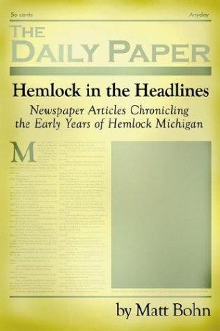 Hemlock in the Headlines: Newspaper Articles Chronicling the Early Years of Hemlock Michigan