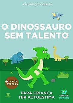 Livro infantil para o filho ter autoestima.: O Dinossauro Sem Talento: confiança, habilidade, educação. (Contos Infantis 11) por [Hugo Fabrício de Medeiros]