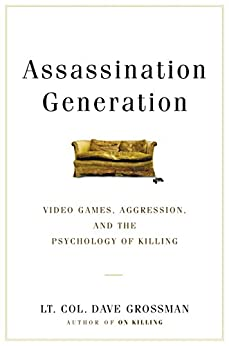 Assassination Generation: Video Games, Aggression, and the Psychology of Killing by [Kristine Paulsen, Lieutenant Colonel Dave Grossman]