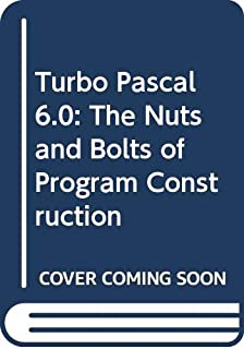 Turbo Pascal 6.0: The Nuts and Bolts of Program Construction