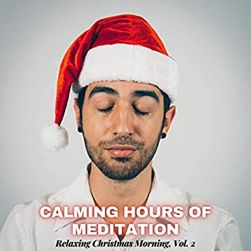 Calming Hours Of Meditation - Relaxing Christmas Morning, Vol. 2