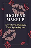 High-End Makeup: Secrets To Minimize Your Spending On: How To Buy Makeup In Bulk (English Edition)