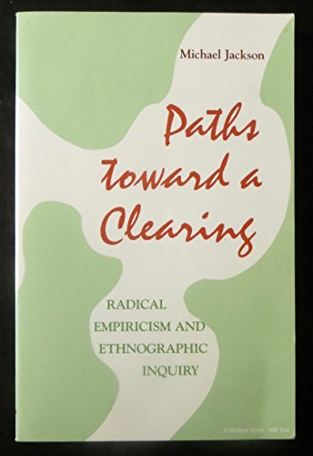 Paths Toward a Clearing: Radical Empiricism and Ethnographic Inquiry (African Systems of Thought)