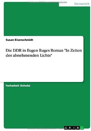 """Die Ddr in Eugen Ruges Roman """"In Zeiten Des Abnehmenden Lichts"""""""