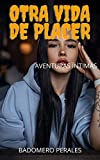 OTRA VIDA DE PLACER : Aventuras íntimas, secretos de agenda, historias de sexo, asuntos de adultos, aventuras amorosas, amor, placer, romance y fantasía, citas