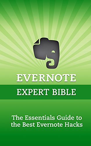 Evernote Expert Bible: The Essentials Guide to the Best Evernote Hacks