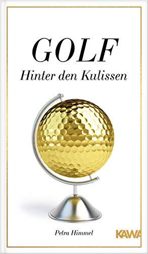 Golf-Hinter den Kulissen: 22 ungewöhnliche Erzählungen aus der Welt des Golfsports von der Golf-Expertin Petra Himmel