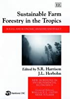 Sustainable Farm Forestry in the Tropics: Social and Economic Analysis and Policy (New Horizons in Environmental Economics)