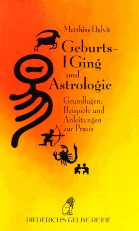 Geburts-I Ging und Astrologie: Grundlagen, Beispiele und Anleitung zur Praxis