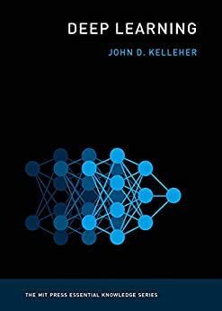 Deep Learning (MIT Press Essential Knowledge series) by [John D. Kelleher]