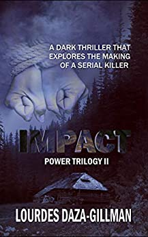 [Lourdes Daza-Gillman, Amanda Fletcher]のImpact: A dark thriller that explores the making of a serial killer (Power Trilogy Book 2) (English Edition)