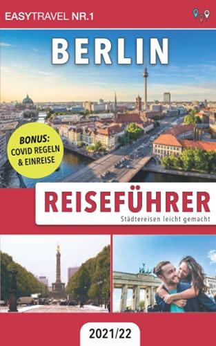 Reiseführer Berlin: Städtereisen leicht gemacht 2021/22 - BONUS: Covid Regeln & Einreise