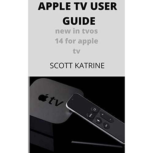 APPLE TV USER GUIDE: NEW IN TVOS 14 FOR APPLE TV (English Edition)