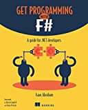 Get Programming with F#: A guide for .NET developers - Isaac Abraham