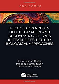 Recent Advances in Decolorization and Degradation of Dyes in Textile Effluent by Biological Approaches (CRC Focus)