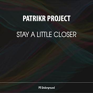 Stay A Little Closer