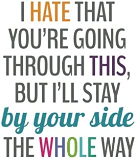 I Hate That You're Going Through This, But I'll Stay By Your Side (6x9 Journal): Back: Even If It Gets A Lot Worse), Lined Writing Notebook, 120 Pages ... Blue, Orange Words of Support & Encouragement
