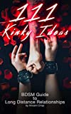 111 Kinky Ideas: BDSM Guide to Long Distance Relationships (Kinky Guides to BDSM Book 1)