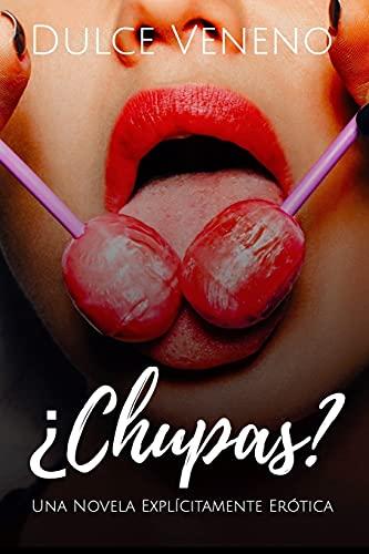 ¿Chupas?: Una Novela Explícitamente Erótica