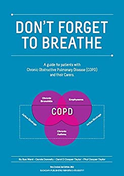 Don't Forget To Breathe: A New Zealand Guide for Patients with Chronic Obstructive Pulmonary Disease (COPD) and their Carers by [Sue Ward, Carole Donnelly, Carol D Cooper-Taylor, Phyl Cooper-Taylor]