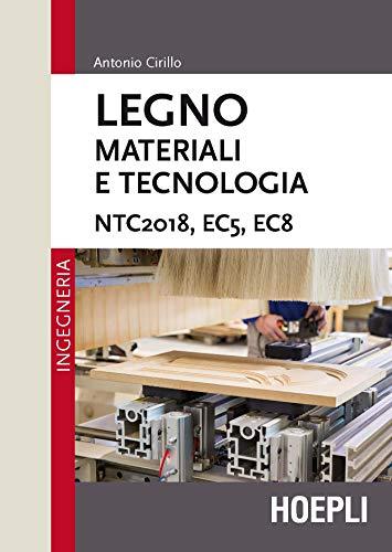 Legno. Materiali e tecnologia. NTC2018, EC5, EC8