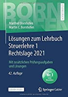 Loesungen zum Lehrbuch Steuerlehre 1 Rechtslage 2021: Mit zusaetzlichen Pruefungsaufgaben und Loesungen (Bornhofen Steuerlehre 1 LOe)