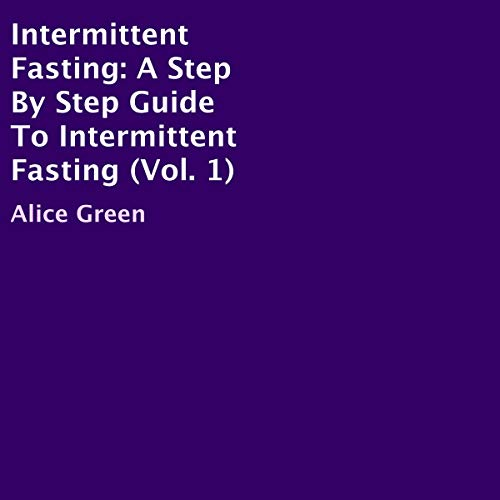 Intermittent Fasting: A Step by Step Guide to Intermittent Fasting, Vol. 1 audiobook cover art