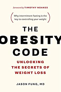 The Obesity Code  Unlocking the Secrets of Weight Loss  Why Intermittent Fasting Is the Key to Controlling Your Weight