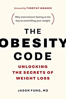 The Obesity Code: Unlocking the Secrets of Weight Loss (Why Intermittent Fasting Is the Key to Controlling Your Weight) by [Dr. Jason Fung, Timothy Noakes]