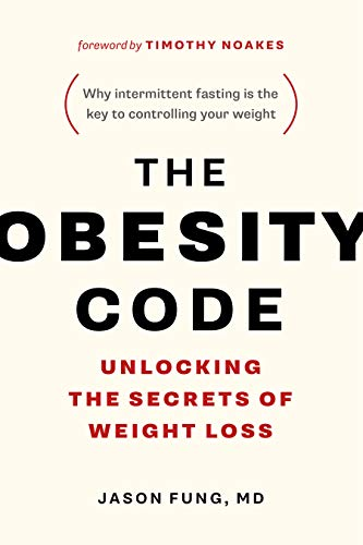 The Obesity Code: Unlocking the Secrets of Weight Loss (Why...