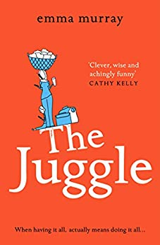 The Juggle: A laugh-out-loud, relatable read for 2021 by [Emma Murray]