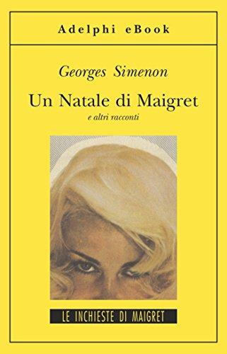 Un Natale di Maigret: e altri racconti (Le inchieste di Maigret: racconti Vol. 6)
