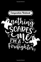 Composition Notebook: Nothing Scares Me I Am A Firefighter Halloween Costume  Journal/Notebook Blank Lined Ruled 6x9 100 Pages