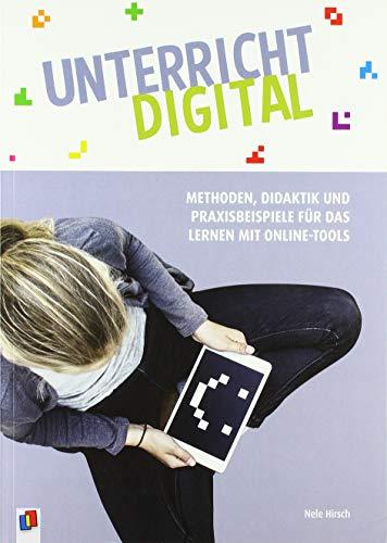 Unterricht digital – Methoden, Didaktik und Praxisbeispiele für das Lernen mit Online-Tools