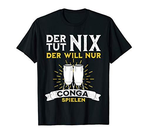 Der tut nix der will nur Conga spielen lustiger Spruch T-Shirt