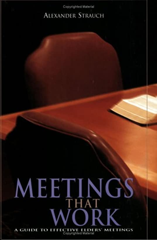 Meetings That Work: A Guide to Effective Elders' Meetings