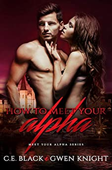 How To Meet Your Alpha by [C.E. Black, Gwen Knight, CT Cover Creations]