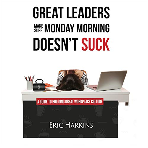 Great Leaders Make Sure Monday Morning Doesn't Suck cover art