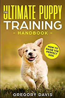 The Ultimate Puppy Training Handbook: How to Raise the Perfect Dog