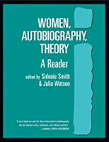 Women, Autobiography, Theory: A Reader (Wisconsin Studies in American Autobiography) by Unknown(1998-07-27)