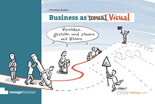 Business as Visual: Verstehen, gestalten und steuern mit Bildern (Edition Training aktuell)