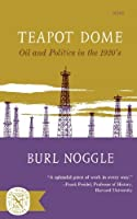 Teapot Dome: Oil and Politics in the 1920's by Burl Noggle(1965-04-17)