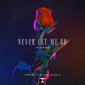 Never Let Me Go (Teddy Cream Remix)