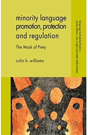 [(Minority Language Promotion, Protection and Regulation: The Mask of Piety)] [Author: Colin H. Williams] published on (October, 2013)