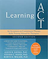 Learning ACT: An Acceptance & Commitment Therapy Skills Training Manual for Therapists