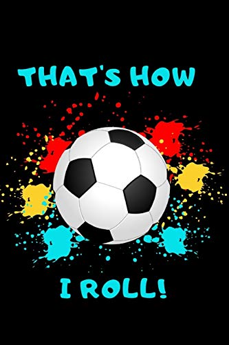 That's How I Roll!: Soccer Notebook | Journal | Diary for Boys, Teens, Dads, Coworkers, Friends, Soccer Fans
