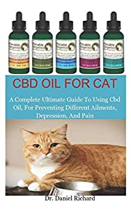CBD Oil For Cat: beginners Guide To Using CBD Oil For Curing Different Ailments, Depression, And Relieve Pain